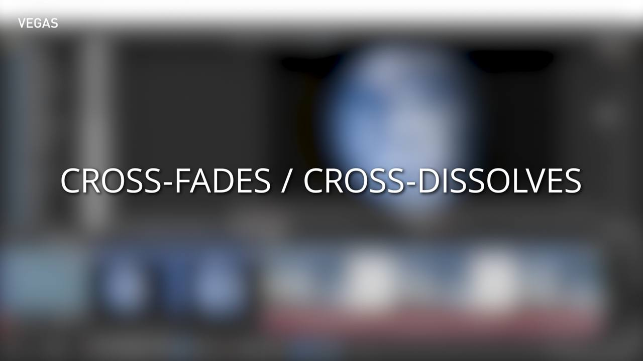 Cross-Fades or Cross-Dissolves